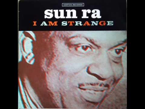 Sun Ra - I am strange