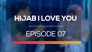 Hijab I Love You  - Episode 07