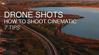 How to Shoot Cinematic Drone Footage | 7 Top Tips