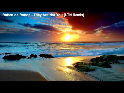 Ruben de Ronde - They Are Not You [LTN Remix]