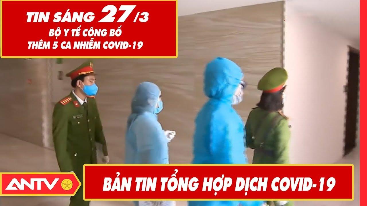 Tin tức dịch bệnh Covid-19 sáng 27/03 | Tin mới virus Corona Việt Nam và đại dịch Vũ Hán | ANTV