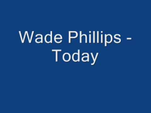 Wade Phillips - Today