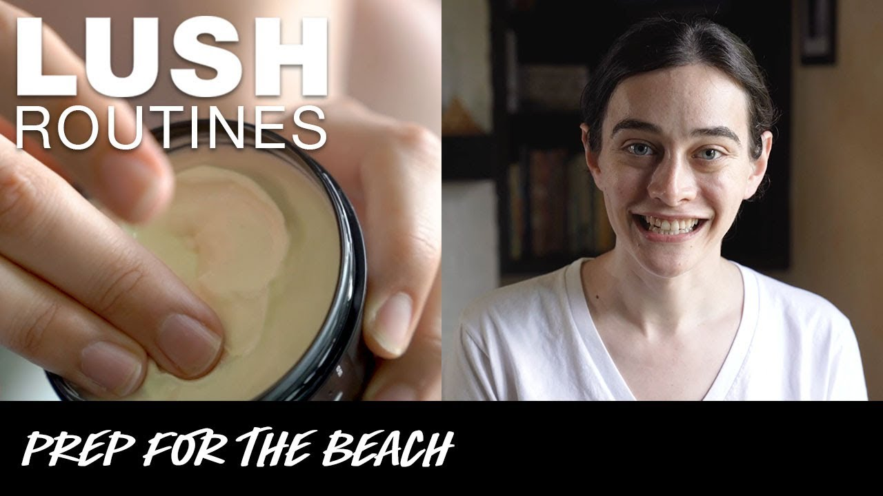 Lush Routines: Beach Prep
