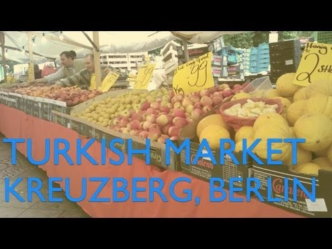 Berlin Visit: Turkish Market in Kreuzberg