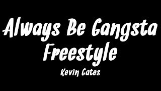 Kevin Gates - Always Be Gangsta Freestyle (Lyrics)