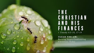 The Christian and His Finances (1 Timothy 6:3-10, 17-19)
