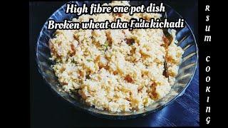 How to make broken wheat kichadi  fada kichadi healthy fibre rich dinners one pot for dish