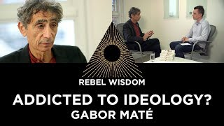 Addicted to Ideology? With Gabor Maté
