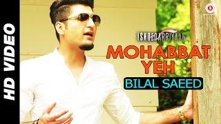 Mohabbat Yeh - Bilal Saeed | Ishqedarriyaan | Mahaakshay, Evelyn Sharma & Mohit Dutta