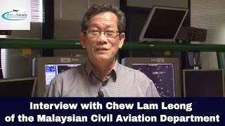Interview with Chew Lam Leong of the Malaysian Civil Aviation Department