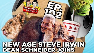 Going Deep with Chad and JT #102 - New Age Steve, Irwin, Dean Schneider, Joins