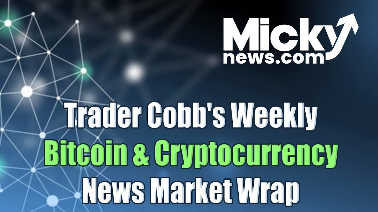 Trader Cobb's Weekly Bitcoin & Cryptocurrency News Market Wrap