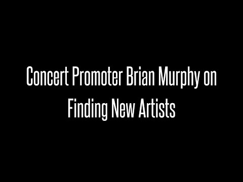 Concert Promoter Brian Murphy on Finding New Artists