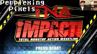 Perplexing Pixels: TNA Impact! (Xbox 360) (review/commentary) Ep66