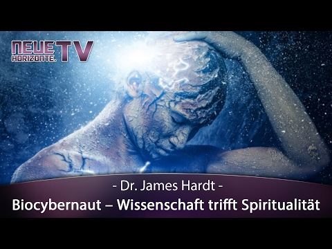 Biocybernaut - Wissenschaft trifft Spiritualität - Dr. James Hardt