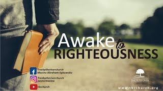 Awake to Righteousness (1) - Mazino Abraham Egbuwoku