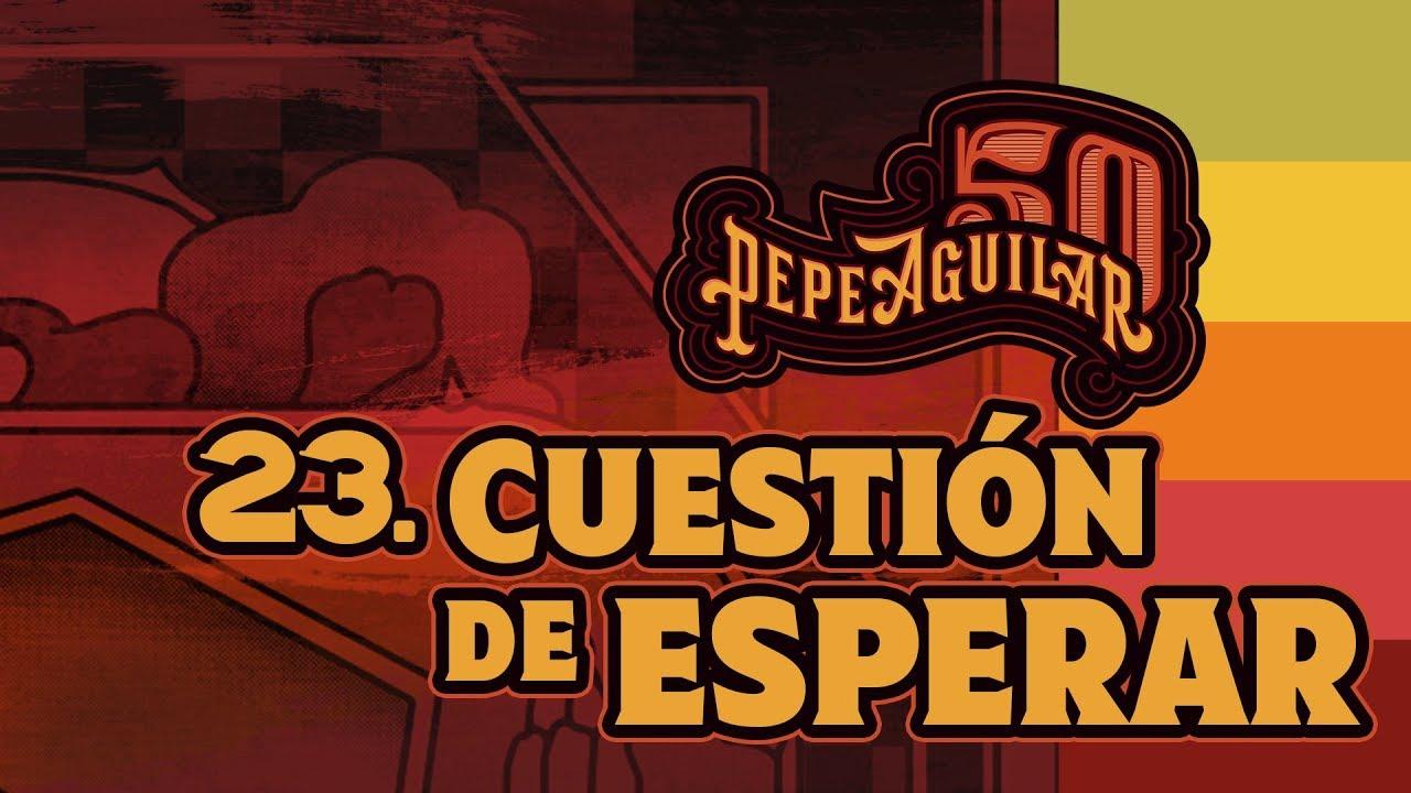 Pepe Aguilar 50 - Cápsula 23 - Cuestión de esperar