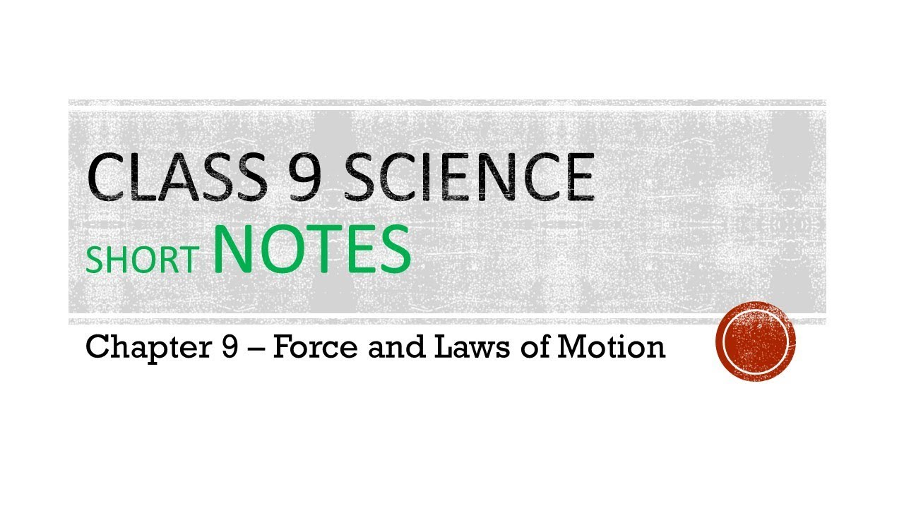 Class 9 Science short Notes Chapter 9 - Force & Laws of Motion