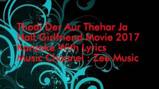 Tu Thodi Der Aur Thehar Jaa Full Karaoke with Lyrics (Half Girlfriend 2017)
