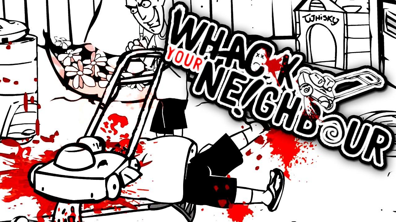 Whack your neighbour worst neighbour ever youtube