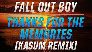 Fall Out Boy - Thanks For The Memories (Kasum Remix)