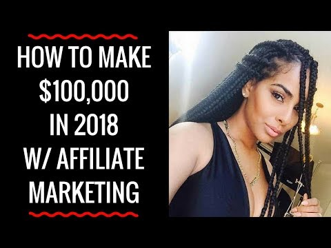 How To Make $100,000 In 2018 With Affiliate and CPA Marketing For Beginners Step By Step