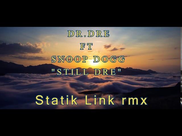 Dr.Dre ft Snoop Dogg - Still Dre (Statik Link rmx)