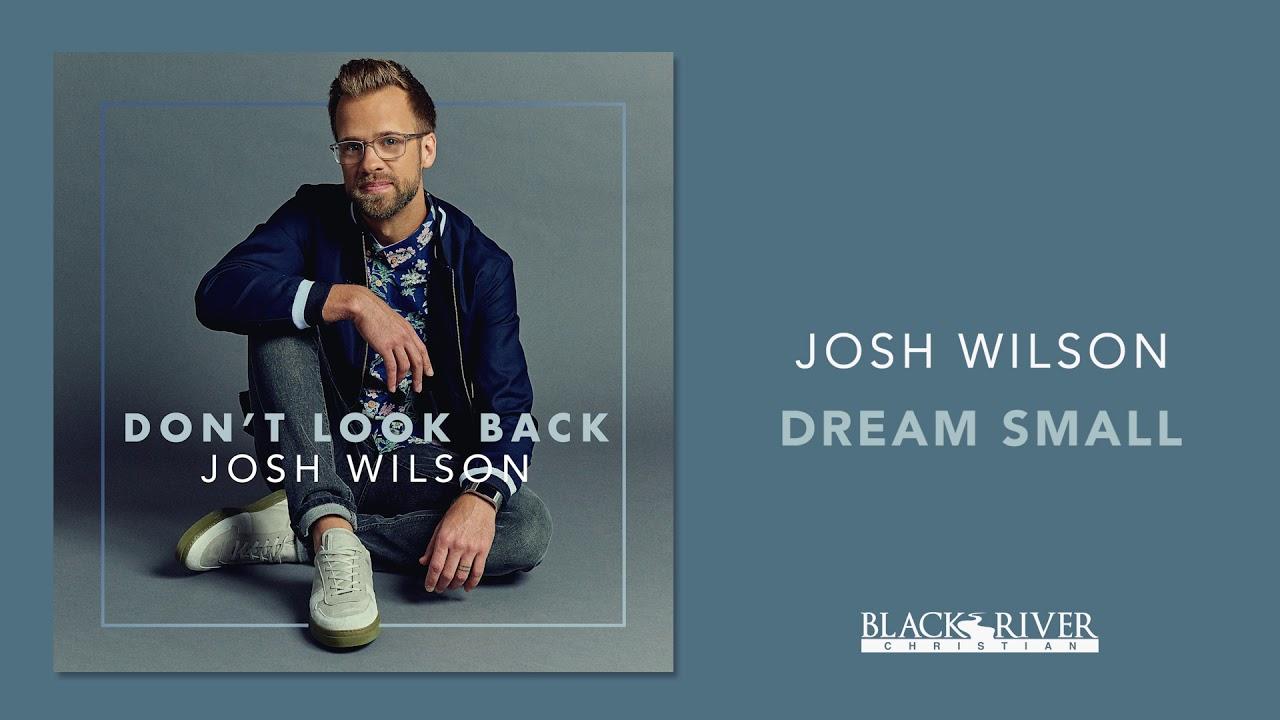 josh-wilson-dream-small-official-audio-josh-wilson