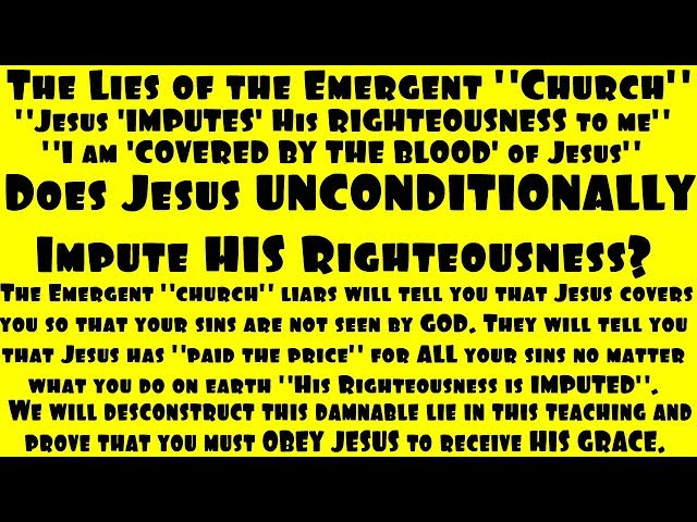 Does Jesus Unconditionally Impute His Righteousness - Exposing The Emergent