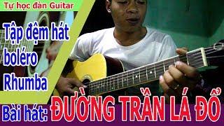 Tự Học Đàn Guitar điệu bolero với bài hát ĐƯỜNG TRẦN LÁ ĐỔ của ca nhạc sĩ Duy Khánh.