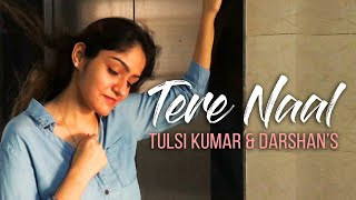 TERE NAAL FEMALE VERSION |Tulsi Kumar Darshan Raval | Prabhjee | Tseries | Tere naal Cover | Tseries