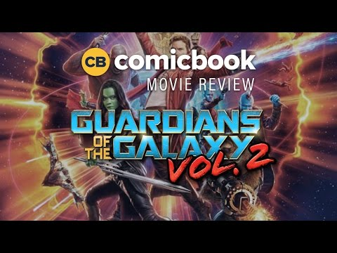 Guardians of the Galaxy Vol. 2 - ComicBook Movie Review