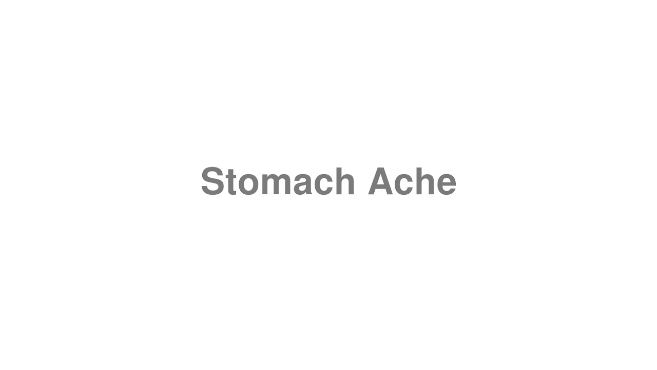 """How to Pronounce """"Stomach Ache"""""""