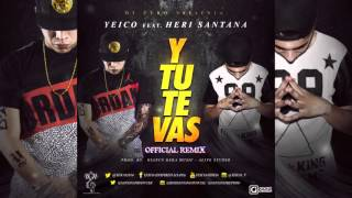 Y TU TE VAS - Yeico ft Heri Santana official remix