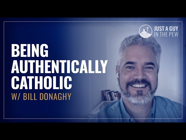 Being Authentically Catholic w/ Bill Donaghy