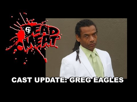 Dead Meat Cast Update: Greg Eagles