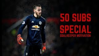 50 SUBS SPECIAL- Goalkeeper Motivation