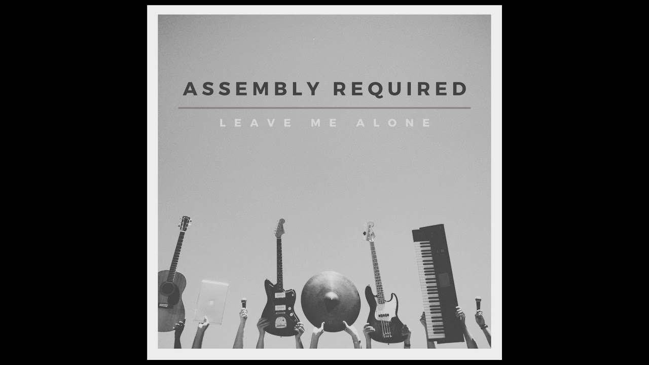 Assembly Required - Leave Me Alone (audio only)