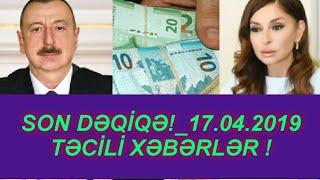 SON DƏQİQƏ!_17.04.2019 - TƏCİLİ XƏBƏRLƏR !