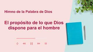 Himno cristiano | El propósito de lo que Dios dispone para el hombre