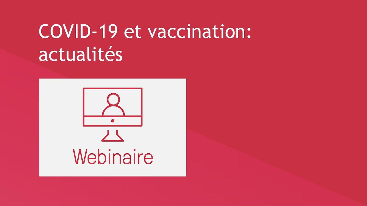 COVID-19 et vaccination: actualités