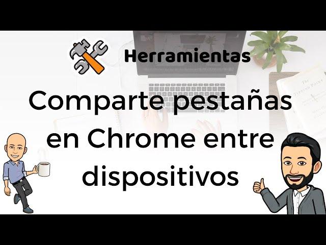 #3 Herramientas de productividad - Comparte pestañas en Chrome entre dispositivos