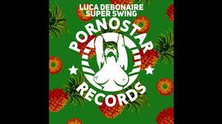 Luca Debonaire  - Super Swing (Original Mix )