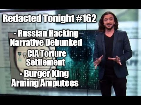 [162] Russian Hacking Narrative Debunked, CIA Torture Settlement, Burger King Arming Amputees