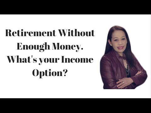 Retirement Without Enough Money. What's your Income Option?