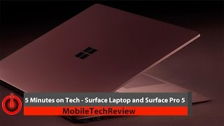 5 Minutes on Tech - Surface Laptop and Surface Pro 5