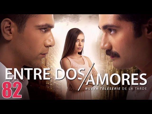 Entre Dos Amores Capitulo 82 Youtube
