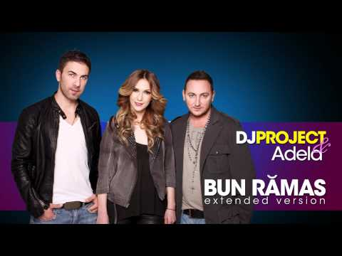DJ Project & Adela Popescu - Bun Ramas (Official Extended Version)