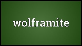 Wolframite Meaning