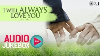 I Will Always Love You - Best Hindi Love Songs | Audio Jukebox